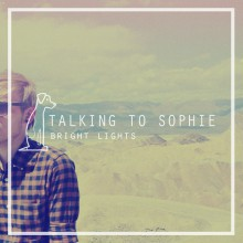 Talking To Sophie - Bright Lights